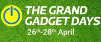 Grand Gadgets Days 26th to 28th April